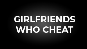 Girl Friends Who Cheat