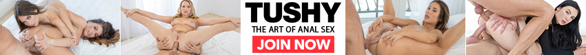 TUSHY - TUSHY.com is anal sex at its absolute best! Sensational HD videos in outstanding surroundings of beautiful girls being ass fucked to perfection by big dicks that will leave them gasping for breath! Exclusive content including first ever anal experiences and weekly updates.