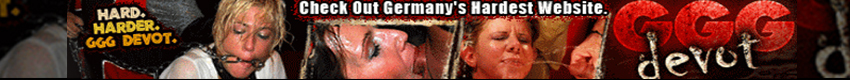GGG Devot - Prepare yourself for the most severe, extreme and intense hardcore site on the Net! Watch hot German sluts get fucked, pissed on, gangbanged and completely abused!