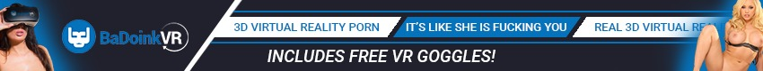 BaDoink VR - BaDoinkVR is Virtual Reality Porn. Your smartphone + our FREE VR Goggles is all it takes! Be the one who gets virtually fucked tonight by the world's hottest porn stars. Navigate in a HANDS-FREE VR Mode only by using your eyesight. You will never look at porn the same way again!